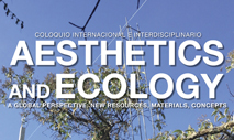 "Coloquio internacional e interdisciplinario ""Aesthetics and Ecology. A Global Perspective: New Resources, Materials, Concepts"""