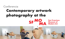 "Conferencia ""Contemporary artwork photography at the San Francisco Museum of Modern Art"""