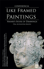 "Conferencia: ""Like Framed Paintings"". Vasari's Book of Drawings."