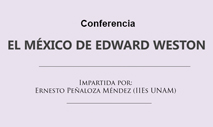 "Conferencia ""El México de Edward Weston"""