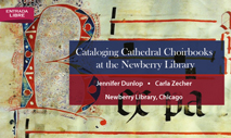 Cataloging Cathedral Choirbooks at the Newberry Library