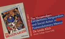 "Presentación editorial ""The Noisemakers. Estridentismo, Vanguardism, and Social Action in Postrevolutionary Mexico"""