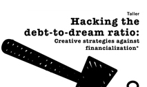 "Taller ""Hacking the debt-to-dream ratio: Creative strategies against financialization"""